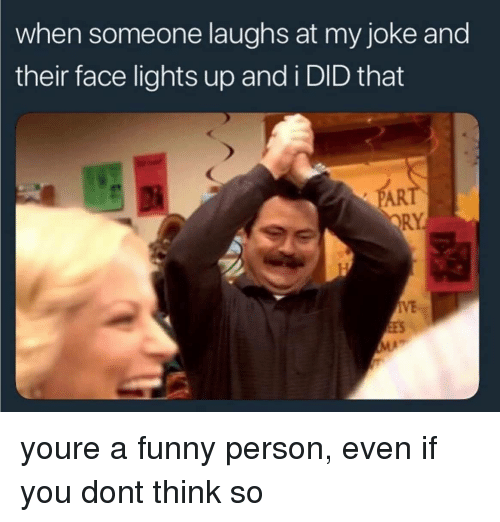 Funny, And I Did, and Lights: when someone laughs at my joke and  their face lights up and i DID that  RY  IVE youre a funny person, even if you dont think so