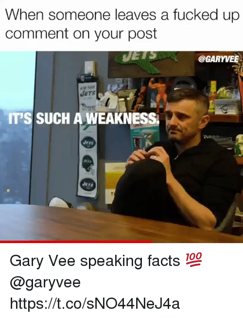 Facts, Jets, and Comment: When someone leaves a fucked up  comment on your post  @GARYVEE  JETS  IT'S SUCH A WEAKNESS  dero Gary Vee speaking facts 💯 @garyvee https://t.co/sNO44NeJ4a