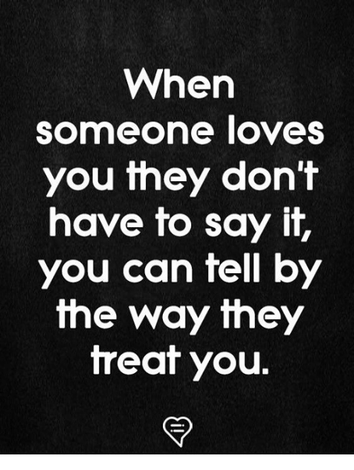 Memes, Say It, and 🤖: When  someone loveS  you they don't  have to say it,  you can fell by  the way they  treaf you.