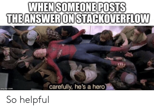 Hero, Com, and Stackoverflow: WHEN SOMEONE POSTS  THEANSWERON STACKOVERFLOW  carefully, he's a hero  imgflip.com So helpful