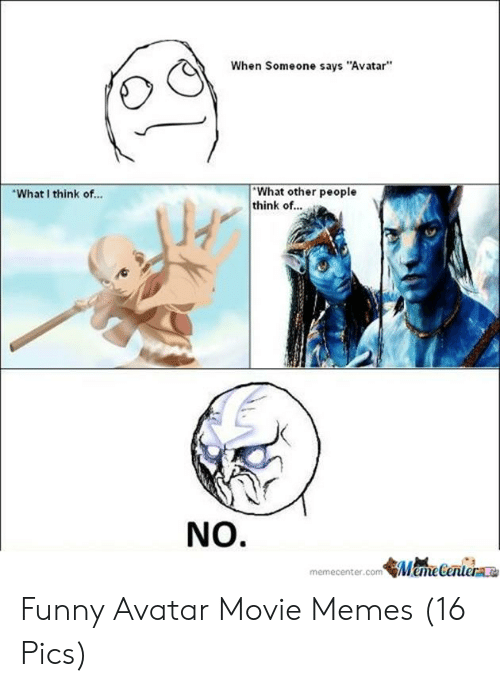 """Funny Avatar: When Someone says """"Avatar  What other people  think of...  What I think of...  NO.  memecenter.comMameCentere Funny Avatar Movie Memes (16 Pics)"""