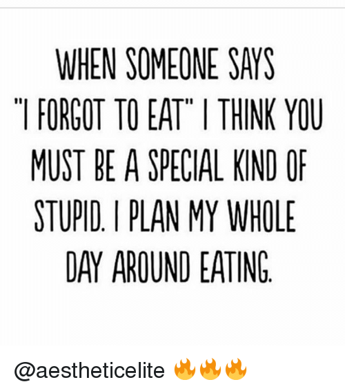 Gym, Day, and You: WHEN SOMEONE SAYS  FORGOT TO EAT ITHINK YOU  MUST BE A SPECIAL KIND OF  STUPID PLAN MY WHOLE  DAY AROUND EATING @aestheticelite 🔥🔥🔥