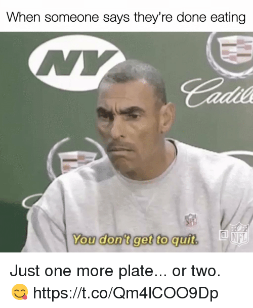 Memes, 🤖, and One: When someone says they're done eating  You don't get to quit Just one more plate... or two. 😋 https://t.co/Qm4lCOO9Dp