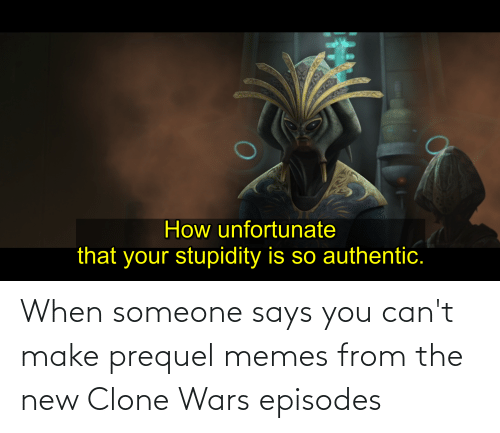 Says You: When someone says you can't make prequel memes from the new Clone Wars episodes