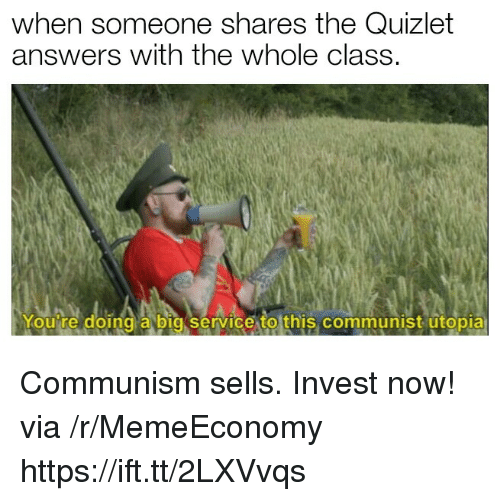 Quizlet, Communism, and Communist: when someone shares the Quizlet  answers with the whole class.  Youire doing a big service to this communist utopia  ΟΙ Communism sells. Invest now! via /r/MemeEconomy https://ift.tt/2LXVvqs