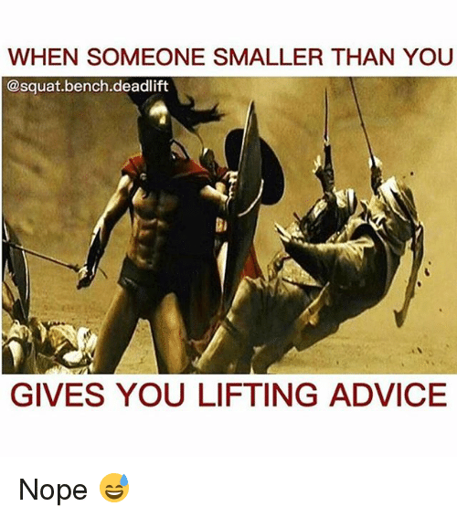Nopeds: WHEN SOMEONE SMALLER THAN YOU  @squat bench deadlift  GIVES YOU LIFTING ADVICE Nope 😅