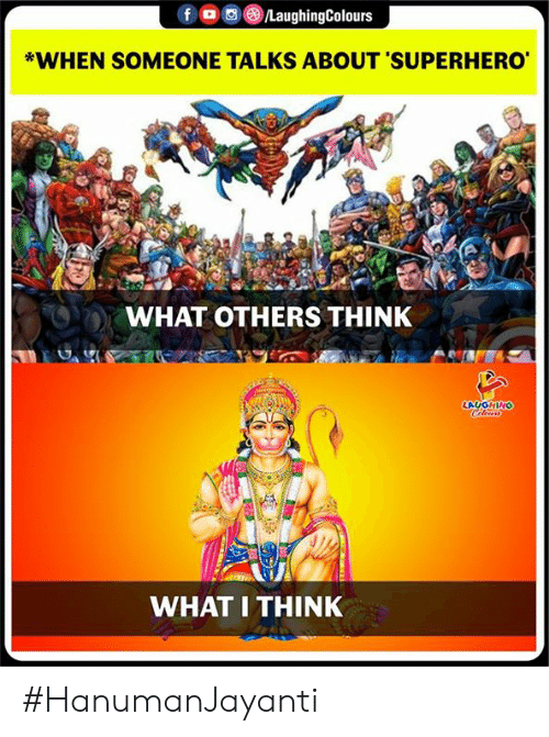 Superhero, Indianpeoplefacebook, and Think: *WHEN SOMEONE TALKS ABOUT 'SUPERHERO  WHAT OTHERS THINK  LAUGHING  WHAT THINK #HanumanJayanti