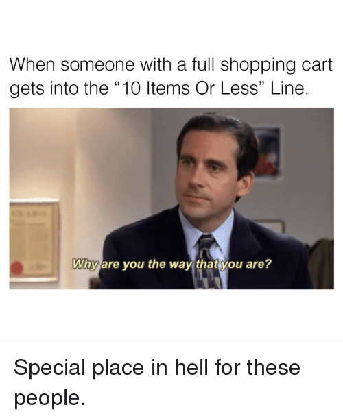 "Memes, 🤖, and Specials: When someone with a full shopping cart  gets into the 10 Items or Less"" Line.  Why are you the way that you are? Special place in hell for these people."