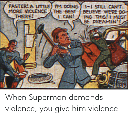 Give: When Superman demands violence, you give him violence