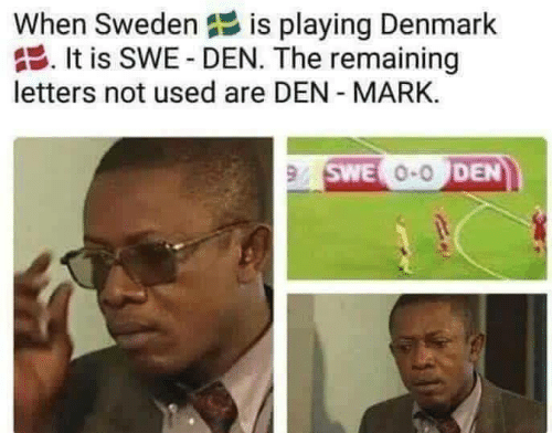 Denmark, Sweden, and Letters: When Sweden is playing Denmark  It is SWE- DEN. The remaining  letters not used are DEN MARK.  9 SWE O-ODEN