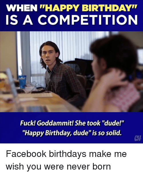 Memes And Solid WHEN THAPPY BIRTHDAYT IS A COMPETITION Fuck Goddammit