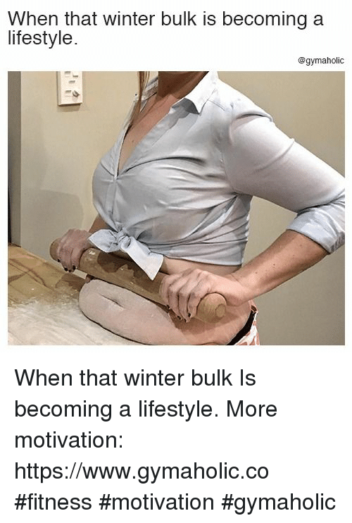 Winter, Lifestyle, and Fitness: When that winter bulk is becoming a  lifestyle.  @gymaholic When that winter bulk  Is becoming a lifestyle.  More motivation: https://www.gymaholic.co  #fitness #motivation #gymaholic