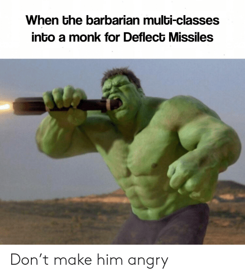 DnD, Angry, and Monk: When the barbarian multi-classes  into a monk for Deflect Missiles Don't make him angry