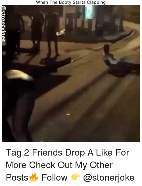 Bootye: When The Booty Starts Clapping Tag 2 Friends Drop A Like For More Check Out My Other Posts🔥 Follow 👉 @stonerjoke