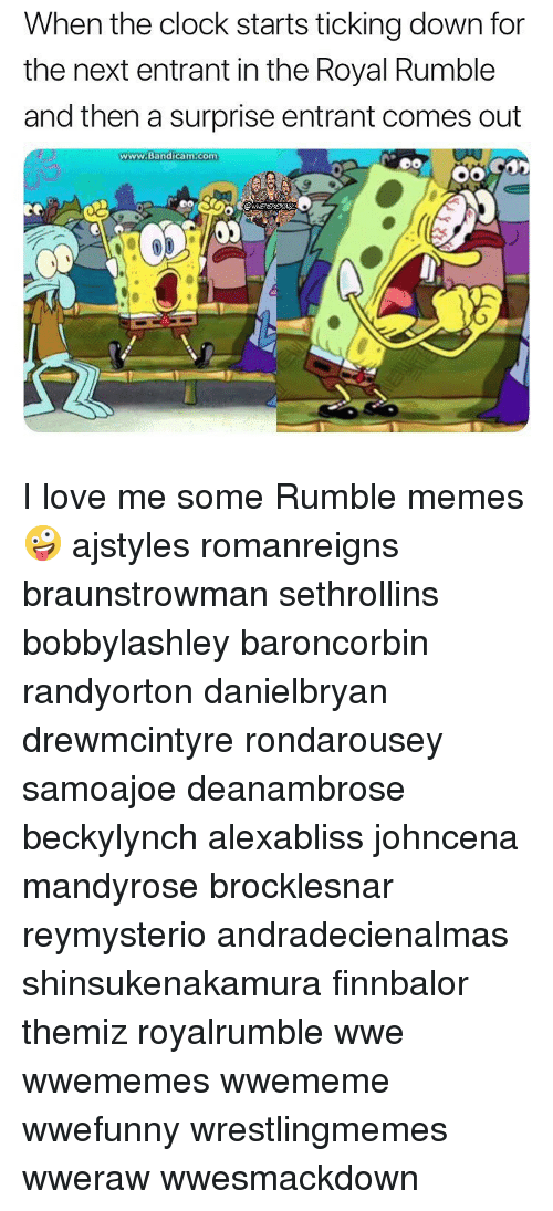 Clock, Love, and Memes: When the clock starts ticking down for  the next entrant in the Royal Rumble  and then a surprise entrant comes out  www.Bandicam.com I love me some Rumble memes 🤪 ajstyles romanreigns braunstrowman sethrollins bobbylashley baroncorbin randyorton danielbryan drewmcintyre rondarousey samoajoe deanambrose beckylynch alexabliss johncena mandyrose brocklesnar reymysterio andradecienalmas shinsukenakamura finnbalor themiz royalrumble wwe wwememes wwememe wwefunny wrestlingmemes wweraw wwesmackdown