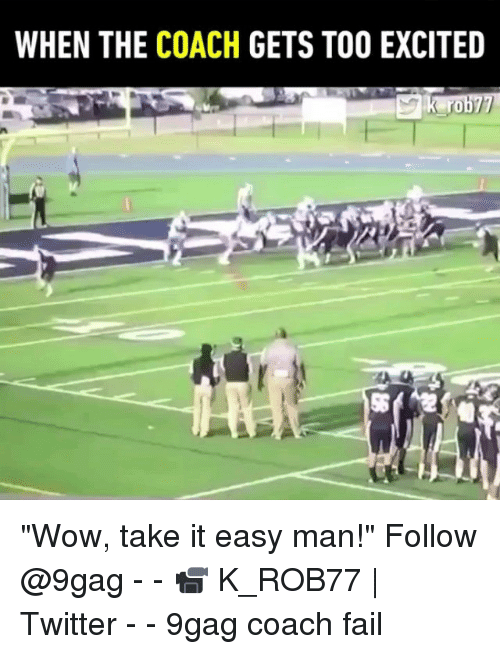 """wows: WHEN THE COACH GETS TOO EXCITED  ro """"Wow, take it easy man!"""" Follow @9gag - - 📹 K_ROB77 