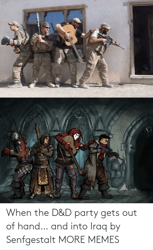 Party: When the D&D party gets out of hand… and into Iraq by Senfgestalt MORE MEMES