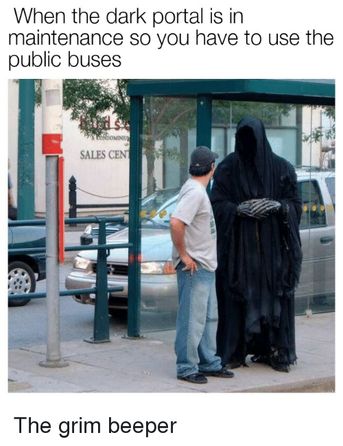 Portal, Cent, and Dark: When the dark portal is in  maintenance so you have to use the  public buses  SALES CENT The grim beeper