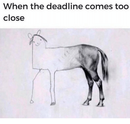 Deadline, Too Close, and Too: When the deadline comes too  close