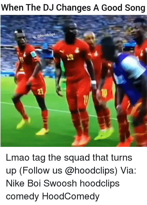 Funny, Nike, and Turn Up: When The DJ Changes A Good Song  Ig-@hood clips Lmao tag the squad that turns up (Follow us @hoodclips) Via: Nike Boi Swoosh hoodclips comedy HoodComedy