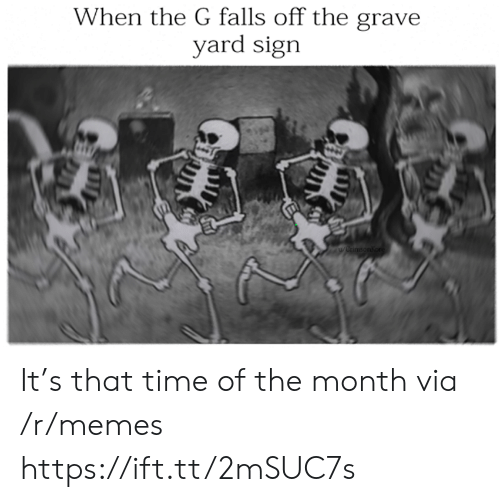 grave: When the G falls off the grave  yard sign  wwnmtonkon It's that time of the month via /r/memes https://ift.tt/2mSUC7s