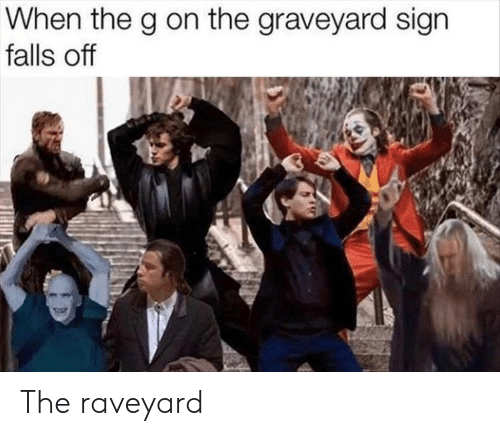 Sign, Graveyard, and Off: When the g on the graveyard sign  falls off The raveyard