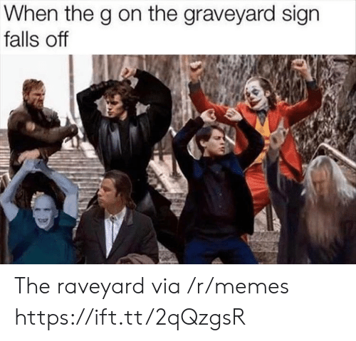 Memes, Via, and Sign: When the g on the graveyard sign  falls off The raveyard via /r/memes https://ift.tt/2qQzgsR