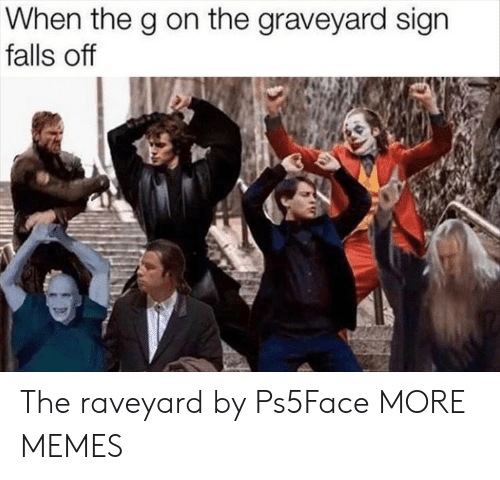 Dank, Memes, and Target: When the g on the graveyard sign  falls off The raveyard by Ps5Face MORE MEMES