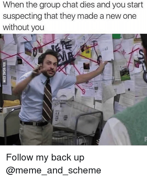 Funny, Group Chat, and Meme: When the group chat dies and you start  suspecting that they made a new one  without you Follow my back up @meme_and_scheme