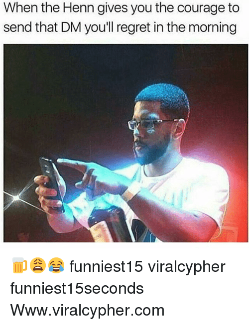 Funny, Regret, and Courage: When the Henn gives you the courage to  send that DM you'll regret in the morning 🍺😩😂 funniest15 viralcypher funniest15seconds Www.viralcypher.com