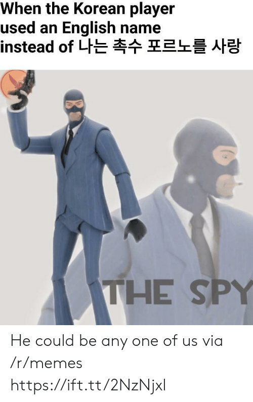 spy: When the Korean player  used an English name  instead of 나는 촉수 포르노를 사랑  THE SPY He could be any one of us via /r/memes https://ift.tt/2NzNjxl