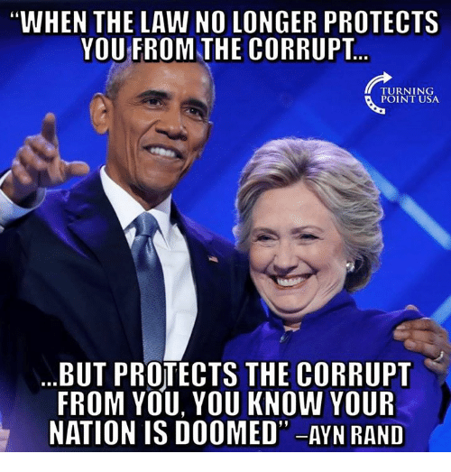 "Memes, Ayn Rand, and 🤖: WHEN THE LAW NO LONGER PROTECTS  YOU FROM THE CORRUPT  TURNING  POINT USA  BUT PROTECTS THE CORRUPT  FROM YOU, YOU KNOW YOUR  NATION IS DOOMED"" -AYN RAND"