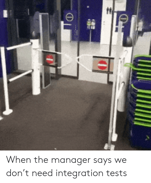 Don, Integration, and Manager: When the manager says we don't need integration tests