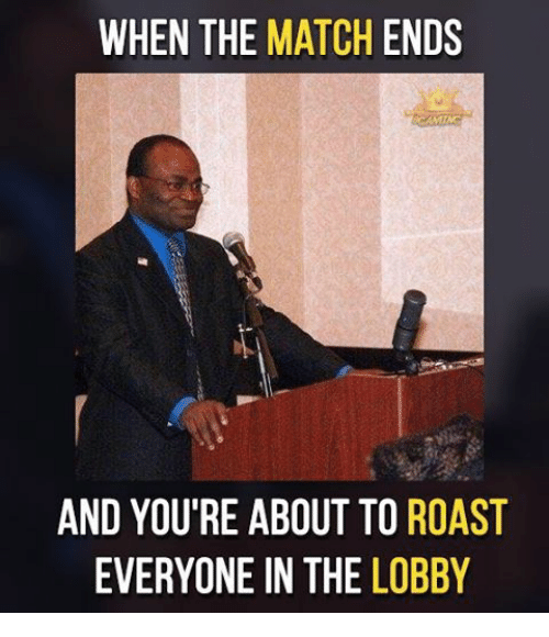 Memes, 🤖, and Lobby: WHEN THE  MATCH  ENDS  AND YOU'RE ABOUT TO ROAST  EVERYONE IN THE LOBBY