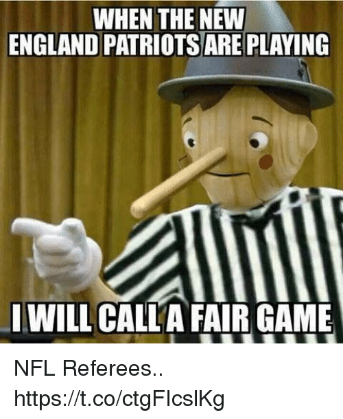 England, Football, and New England Patriots: WHEN THE NEW  ENGLAND PATRIOTS ARE PLAYING  I WILL CALLA FAIR GAME NFL Referees.. https://t.co/ctgFIcslKg