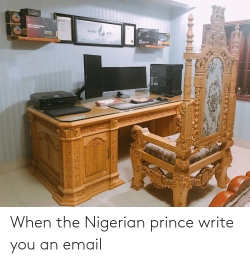 Write: When the Nigerian prince write you an email