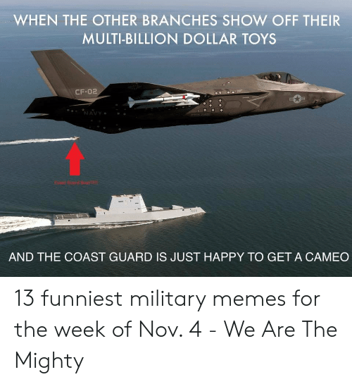 Funny Coast Guard: WHEN THE OTHER BRANCHES SHOW OFF THEIR  MULTI-BILLION DOLLAR TOYS  CF-02  NAVY  Coast Guard Boat  1000  AND THE COAST GUARD IS JUST HAPPY TO GET A CAMEO 13 funniest military memes for the week of Nov. 4 - We Are The Mighty