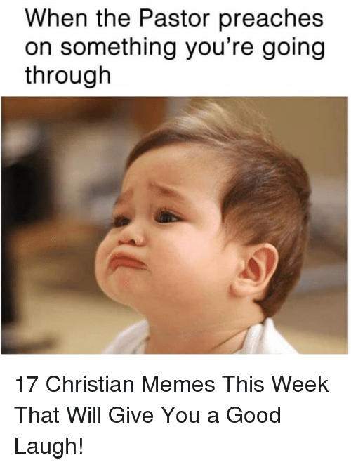 Christian Memes: When the Pastor preaches  on something you're aoing  through 17 Christian Memes This Week That Will Give You a Good Laugh!
