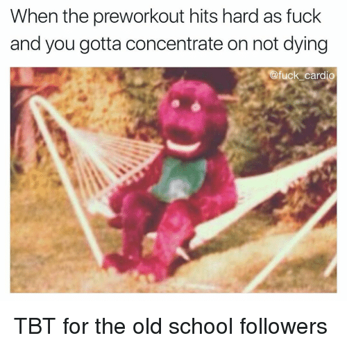 Memes, School, and Tbt: When the preworkout hits hard as fuck  and you gotta concentrate on not dying  .@fuck cardio TBT for the old school followers