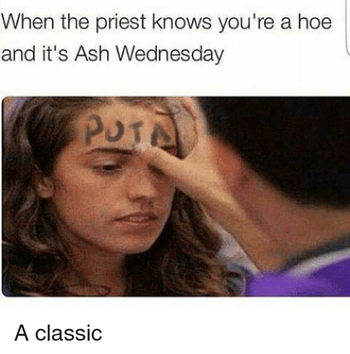 Ash Wednesday: When the priest knows you're a hoe  and it's Ash Wednesday A classic