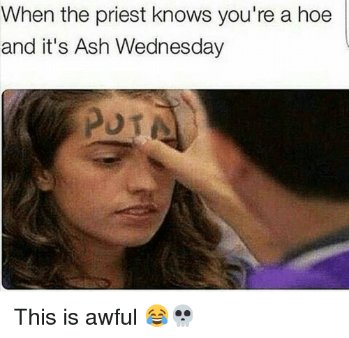Ash Wednesday: When the priest knows you're a hoe  and it's Ash Wednesday This is awful 😂💀