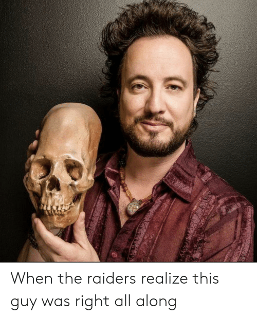 Reddit, Raiders, and All: When the raiders realize this guy was right all along