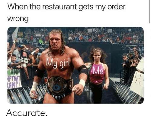 The Rock, Restaurant, and Rock: When the restaurant gets my order  wrong  LAUVES  THE ROCK  My ginl  Me  HAMP  PTHAT  RAMPL Accurate.