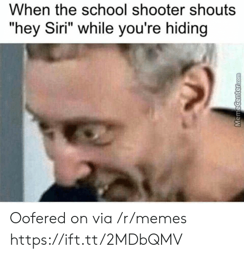 """Memes, School, and Siri: When the school shooter shouts  """"hey Siri"""" while you're hiding Oofered on via /r/memes https://ift.tt/2MDbQMV"""