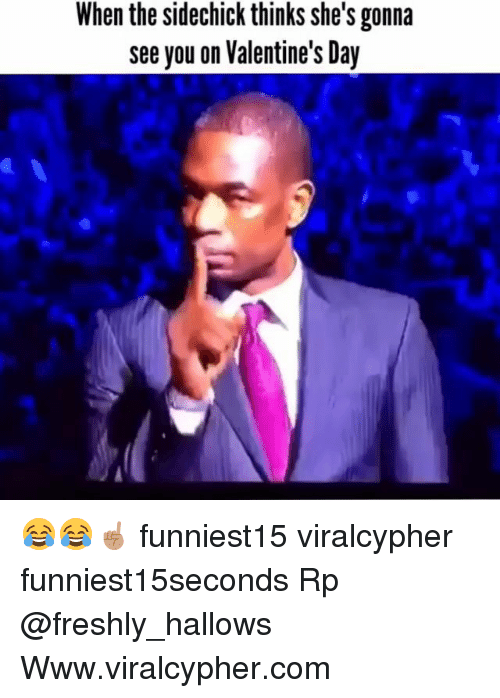 Funny, Valentine's Day, and Com: When the sidechick thinks she's gonna  see you on Valentine's Day 😂😂☝🏽 funniest15 viralcypher funniest15seconds Rp @freshly_hallows Www.viralcypher.com