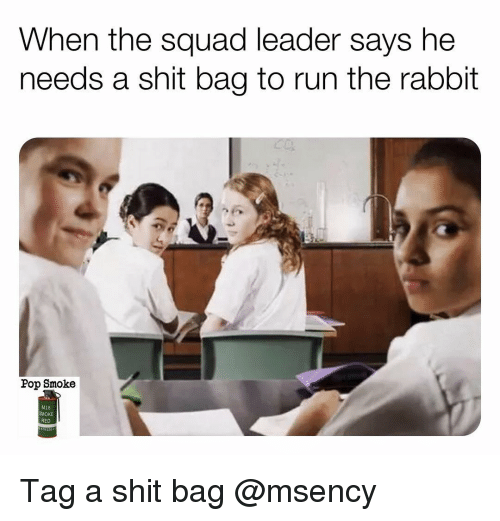 Memes, Pop, and Run: When the squad leader says he  needs a shit bag to run the rabbit  Pop Smoke  M18  SMOKE  RED Tag a shit bag @msency