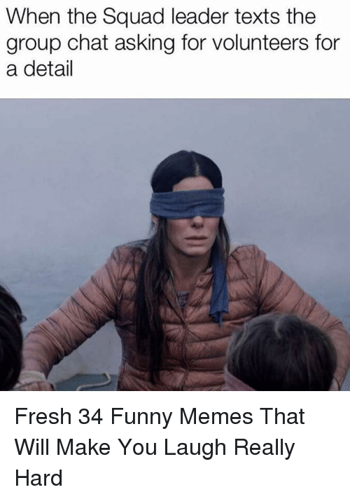 Fresh, Funny, and Group Chat: When the Squad leader texts the  group chat asking for volunteers for  a detail Fresh 34 Funny Memes That Will Make You Laugh Really Hard