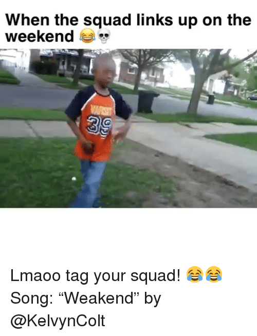 "Funny, Squad, and The Weekend: When the squad links up on the  weekend Lmaoo tag your squad! 😂😂 Song: ""Weakend"" by @KelvynColt"