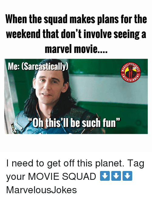 "Memes, Squad, and Marvel: When the squad makes plans for the  weekend that don't involve seeing a  marvel movie....  Me: (Sarcástically)  0h this'll be such fun"" I need to get off this planet. Tag your MOVIE SQUAD ⬇️⬇️⬇️ MarvelousJokes"