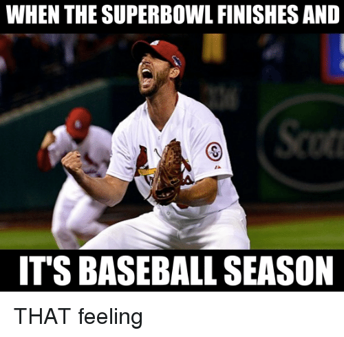 Baseballisms: WHEN THE SUPERBOWL FINISHES AND  ITS BASEBALL SEASON THAT feeling
